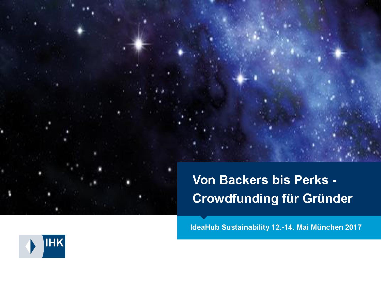 Von Backers bis Perks. Crowdfunding für Gründer - Linette Heimrich, IHK München Oberbayern